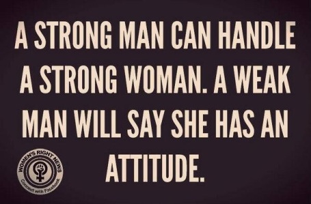 Strong Women - scare weak men