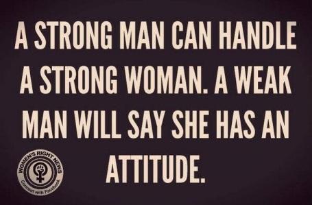 Strong Women - scare weak men